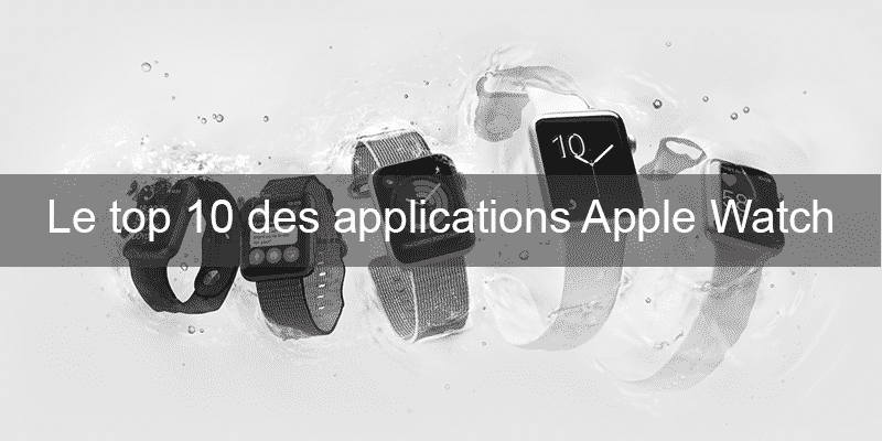 Le top 10 des applications Apple Watch